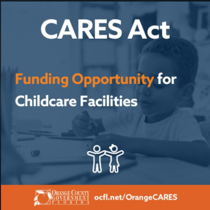 CARES ACT The Childcare Supplement Fund Program, a partnership between the County and the Early Learning Coalition in Orange County, is now available to eligible Childcare providers and provides up to $12,000 to cover the cost of expenses related to preventing the spread of COVID-19 at their facilities.