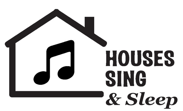 Houses Sing & Sleep