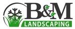 B&M Landscaping, LLC