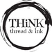 THiNK thread & ink