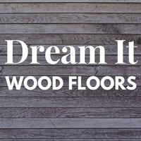 Dream It Wood Floors Inc