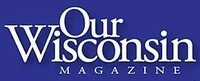 OUR WISCONSIN MAGAZINE