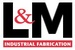 L & M Industrial Fabrication