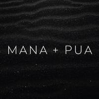 MANA + PUA