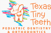 Texas Tiny Teeth-Pediatric Dentistry & Orthodontic