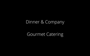 Dinner and Company Gourmet Caterers
