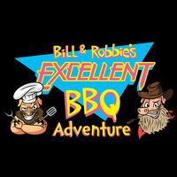 Bill and Robbie's Excellent BBQ Adventure