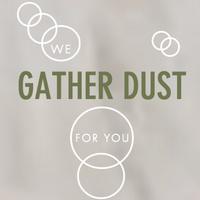 Gather Dust