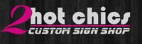 2hot Chics Custom Sign Shop