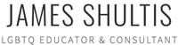 James Shultis: LGBTQ Educator & Consultant
