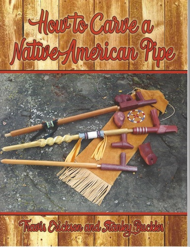 How to Carve A Native American Pipe Book by Travis Erickson & Stanley Buckles