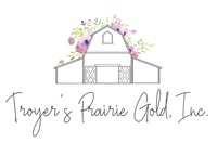 Troyer's Prairie Gold, Inc.