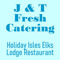 J&T Fresh Catering - Holiday Isles Elks Lodge Restaurant
