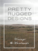 Pretty Rugged Designs