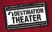 Destination Theater