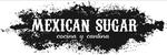 MEXICAN SUGAR COCINA Y CANTINA