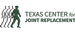 TEXAS CENTER FOR JOINT REPLACEMENT