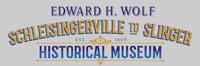 Edward H Wolf Schleisingerville to Slinger Historical Museum
