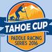 Lake Tahoe Paddleboard Association (LTPA) Tahoe Cup