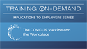 Picture of COVID-19 Vaccine and the Workplace