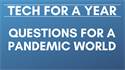 Picture of Tech for a Year: Questions for a Pandemic World