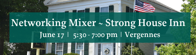 In person Business Networking Mixer at Strong House Inn Vergennes, VT June 17, 2021