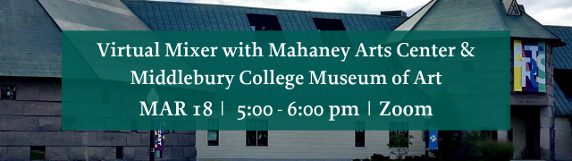 Virtual Business Networking Mixer with Mahaney Arts Center and Middlebury College Museum of Art March 18, 2021