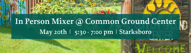 In person Business Networking Mixer at Common Ground Center Starksboro, VT May 20, 2021