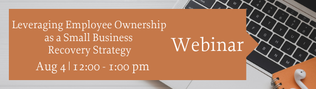 Leveraging Employee Ownership as a Small Business Recovery Strategy August 4, 2020