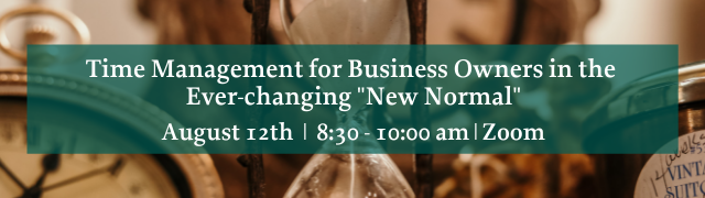 """Virtual Webinar Time Management for Business Owners in the Ever-Changing """"New Normal"""" August 12, 2021"""