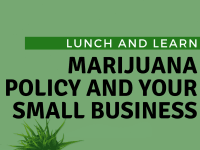 Lunch and Learn: Marijuana Policy and Your Small Business