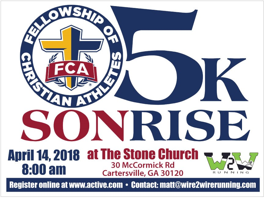 Fellowship of Christian Athletes - SonRise 5K - April 14, 2018 at 8:00 AM at The Stone Church, 30 McCormick Road, Cartersville, GA 30120 - Register online at www.active.com - Contact: matt@wire2wirerunning.com