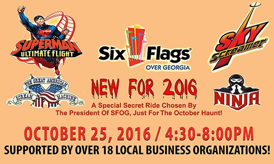 At Six Flags Over Georgia. October 25, 2016 from 4:30 PM to 8:00 PM. Supported by over 18 local business organizations. New for 2016: A Special Secret Ride Chosen By The President of SFOG, Just For The October Haunt!