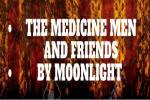 The Medicine Men & Friends By Moonlight