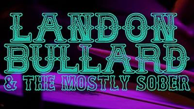 Landon Bullard & The Mostly Sober 1:30-3:00pm