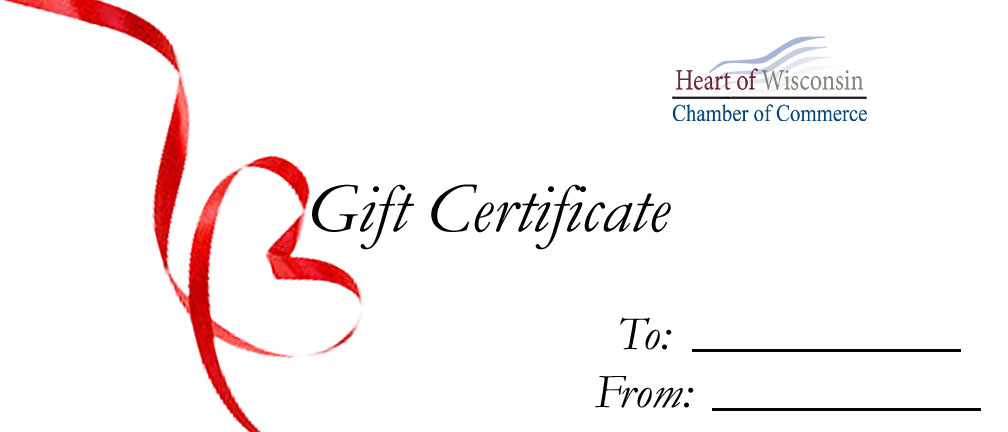 purchasing a heart of wisconsin gift certificate ensures that money is spent locally and helps build the area economy chamber gift certificates are