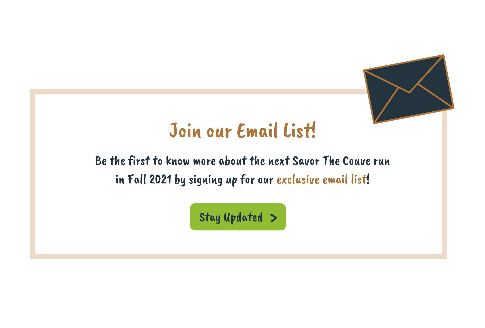 email list button CTA join our email list be the first to know more about the next savor the couve run in fall 2021 by signing up for our exclusive email list stay updated arrow