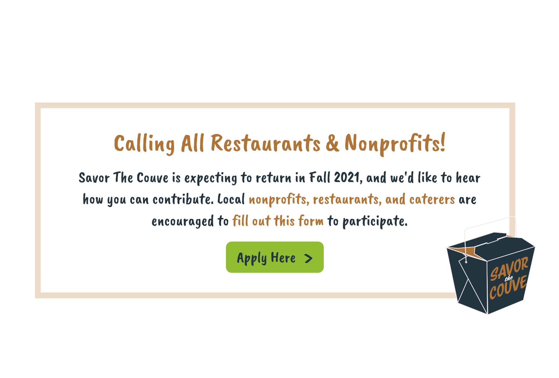 calling all restaurants and nonprofits & savor the couve is expecting to return in fall 2021 and we'd like to hear how you can contribute. local nonprofits, restaurants, and caterers are encouraged to fill out this form to participate apply here arrow CTA button takeout event