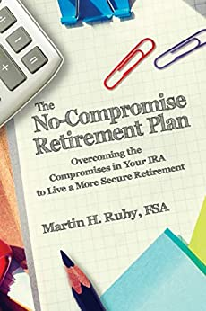 The No-Compromise Retirement Plan by Martin H. Ruby