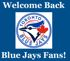 Welcome Back Blue Jays