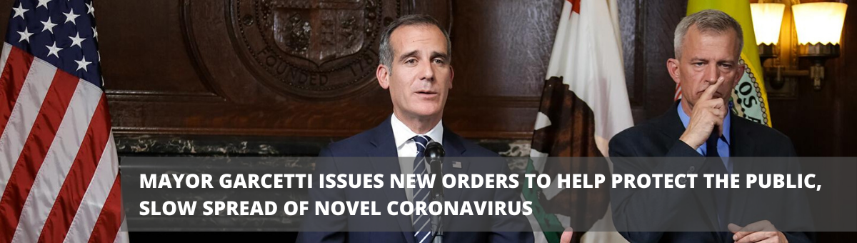 MAYOR-GARCETTI-ISSUES-NEW-ORDERS-TO-HELP-PROTECT-THE-PUBLIC.-SLOW-SPREAD-OF-NOVEL-CORONAVIRUS-(1).png