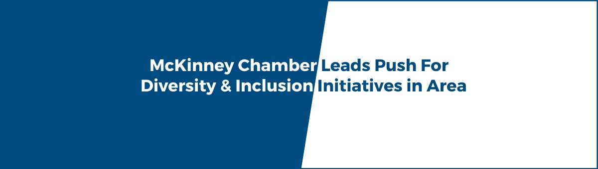 McKinney Chamber Leads Push for Diversity & Inclusion Initiatives in Area