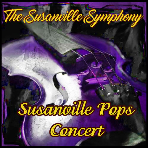 "The Susanville Symphony Society - ""The Susanville Pops Concert"""