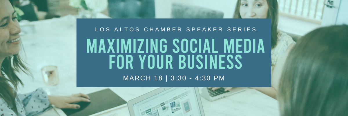 Los Altos Chamber Speaker Series: Maximizing Social Media for your Business