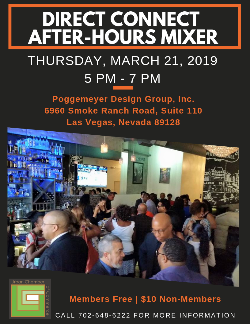 Urban Chamber of Commerce Direct Connect After-Hours Mixer. Thursday, March 21, 2019 5-7PM at Poggemeyer Design Group, Inc., 6960 Smoke Ranch Road, Suite 110, Las Vegas, NV 89128. Members Free. $10 for Non-Members. Call 702-648-6222 for more information