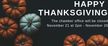 the chamber is closed november 21 - november 26 for thanksgiving holiday