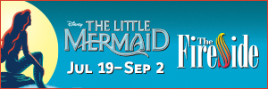 Disney's The Little Mermaid. Playing July 19 - September 2 at The Fireside Dinner Theatre