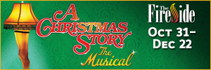 A Christmas Story at the Fireside oct 31 - december 22