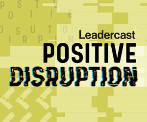 Leadercast: Positive Disruption
