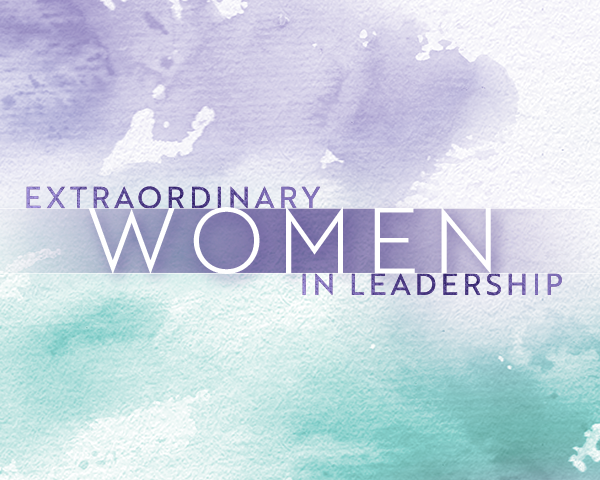 Extraordinary Women in Leadership